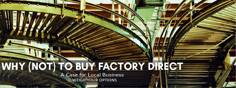 Why (Not) to Buy Factory Direct